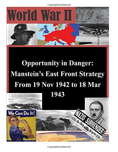 9781514802892: Opportunity in Danger: Manstein's East Front Strategy From 19 Nov 1942 to 18 Mar 1943 (World War II)