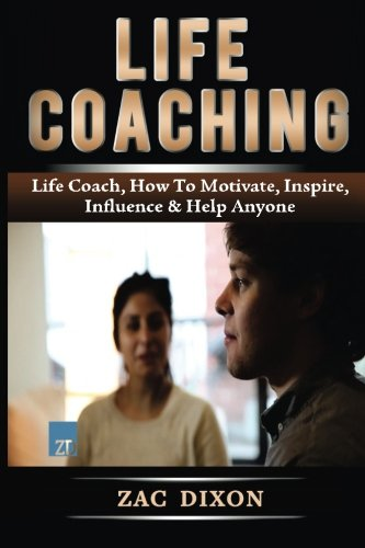 9781514803455: Life Coaching: Life Coach,How To Motivate, Inspire, Influence & Help Anyone