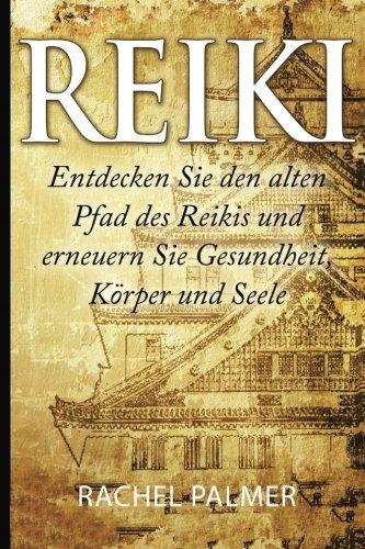 9781514803844: Reiki: Entdecken Sie den alten Pfad des Reikis und erneuern Sie Gesundheit, K�rper und Seele