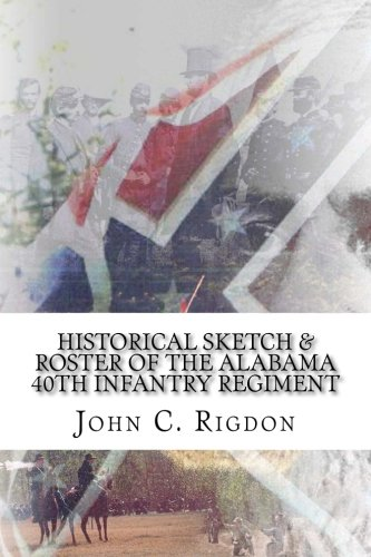 9781514806449: Historical Sketch & Roster of the Alabama 40th Infantry Regiment (Confederate Regimental History Series) (Volume 40)