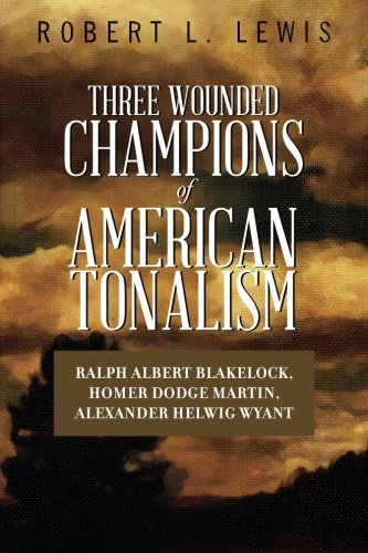 Three Wounded Champions of American Tonalism: Ralph: Robert L. Lewis