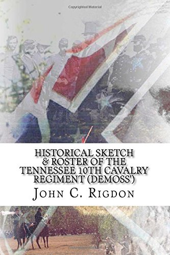 9781514808382: Historical Sketch & Roster of the Tennessee 10th Cavalry Regiment (Demoss') (Tennessee Regimental History Series) (Volume 1)