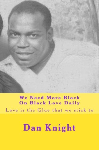 9781514808535: We Need More Black On Black Love Daily: Love is the Glue that we stick to (I Am The Love That I Need Today) (Volume 1)