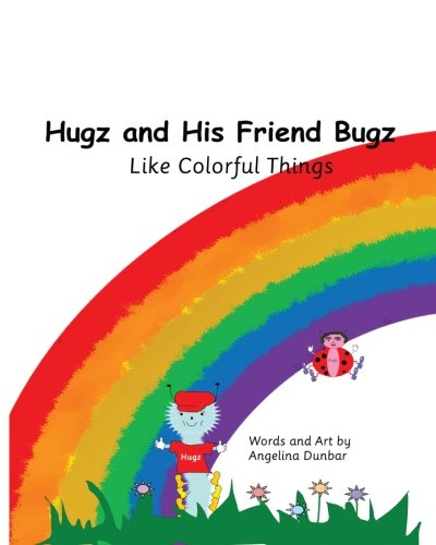 9781514809532: Hugz and His Friend Bugz: Like Colorful Things
