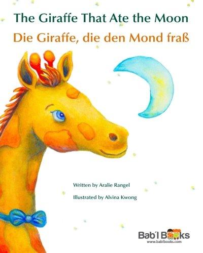 9781514809549: The Giraffe That Ate the Moon: Die Giraffe, die den Mond fraß : Babl Children's Books in German and English (German Edition)