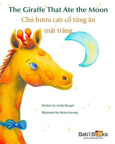 The Giraffe That Ate the Moon: Chú h??u cao c? t?ng ?n m?t tr?ng : Babl Children's Books in Vietname