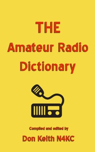 THE Amateur Radio Dictionary: The most complete glossary of Ham Radio terms ever compiled: Don ...