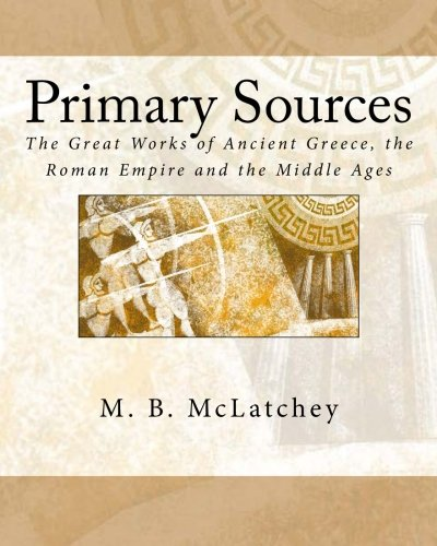 9781514810347: Primary Sources: The Great Works of Ancient Greece, the Roman Empire and the Middle Ages