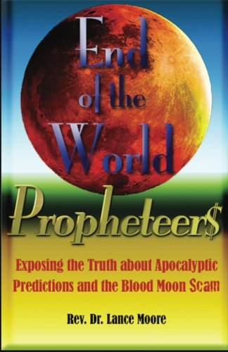 End of the World Propheteers: Exposing the Truth about Apocalyptic Predictions and the Blood Moon ...