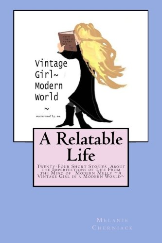 9781514811429: A Relatable Life: Twenty-Four Short Stories About the Imperfections of Life From the Mind of Modern Melly ~A Vintage Girl in a Modern World~ (Volume 1)
