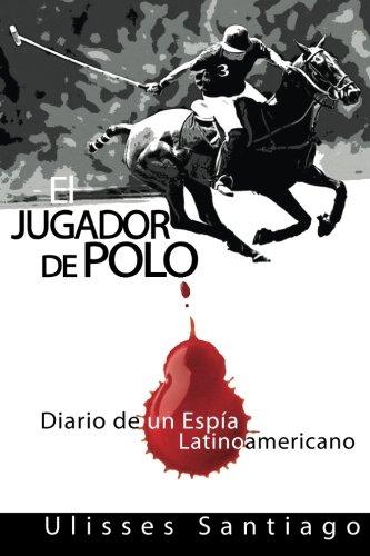 El Jugador de Polo: Diario de Un: Ulisses Santiago