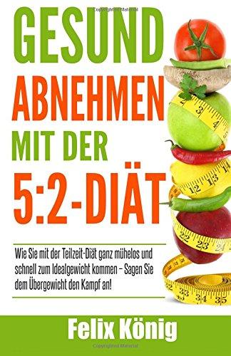 9781514814901: Gesund abnehmen mit der 5:2-Diät: Wie Sie mit der Teilzeit-Diät ganz mühelos und schnell zum Idealgewicht kommen – Sagen Sie dem Übergewicht den Kampf ... Teilzeit Diät, schlank) (German Edition)