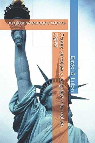 9781514815786: Frases verbales y lenguaje informal en inglés: un glosario estadounidense (Spanish Edition)