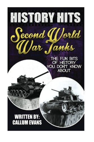 9781514815991: The Fun Bits Of History You Don't Know About SECOND WORLD WAR TANKS: Illustrated Fun Learning For Kids (History Hits)