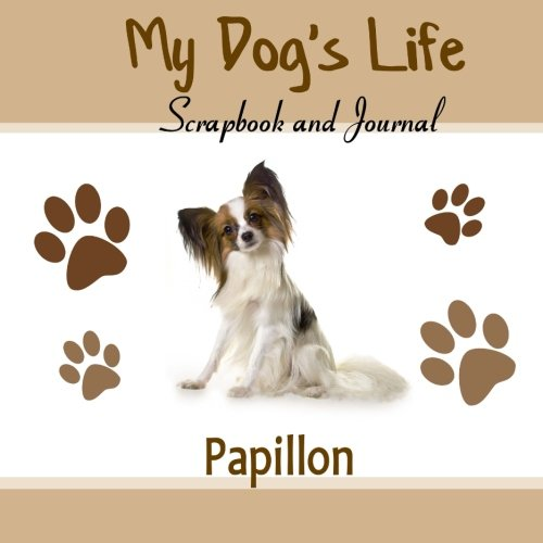 9781514816448: My Dog's Life Scrapbook and Journal Papillon: Photo Journal, Keepsake Book and Record Keeper for your dog