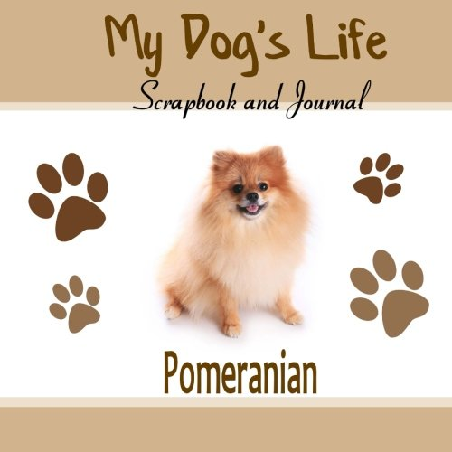 9781514816578: My Dog's Life Scrapbook and Journal Pomeranian: Photo Journal, Keepsake Book and Record Keeper for your dog
