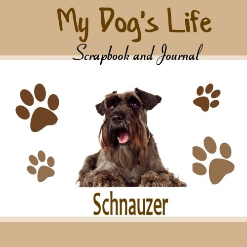 9781514816844: My Dog's Life Scrapbook and Journal Schnauzer: Photo Journal, Keepsake Book and Record Keeper for your dog
