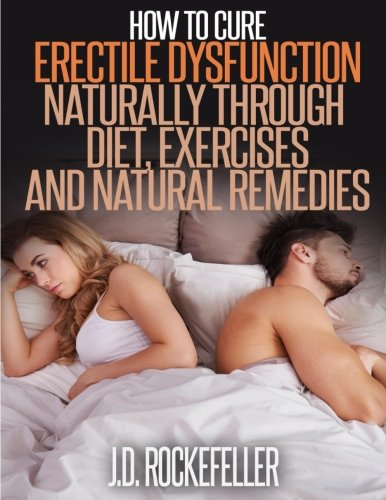 9781514820612: How to Cure Erectile Dysfunction Naturally Through Diet, Exercises and Natural Remedies