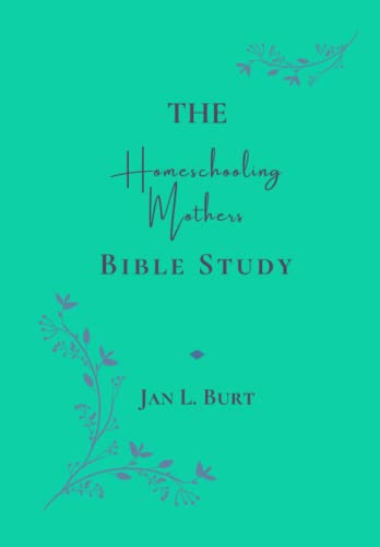 9781514820742: The Homeschooling Mothers Bible Study: Encouragement for Homeschooling Mothers