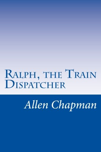 Ralph, the Train Dispatcher: Chapman, Allen