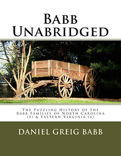 Babb Unabridged: The Puzzling History of the Babb Families of North Carolina & Eastern Virginia...