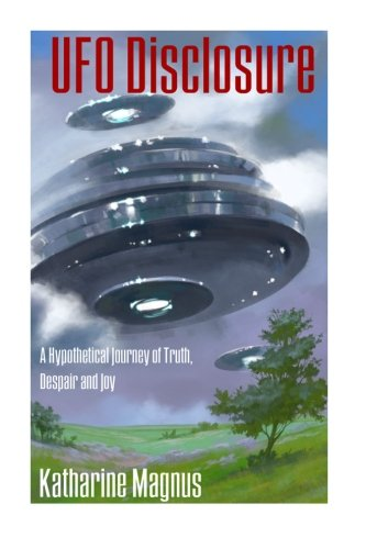 UFO Disclosure: A Hypothetical Journey of Truth,: Magnus, Katharine