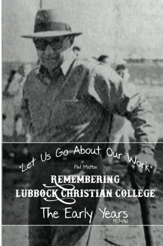 9781514824405: Let Us Go About Our Work: Lubbock Christian College: The Early Years