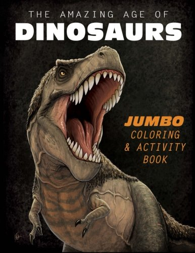 The Amazing Age of Dinosaurs: Jumbo Coloring & Activity Book: Frederic Wierum