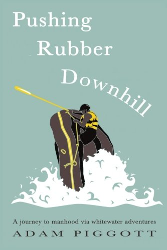 9781514827871: Pushing Rubber Downhill: A journey to manhood via whitewater adventures