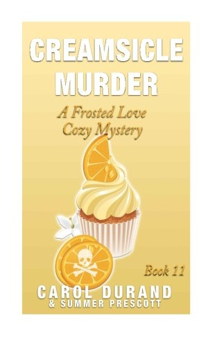 9781514828489: Creamsicle Murder: A Frosted Love Cozy Mystery - Book 11 (Frosted Love Cozy Mysteries) (Volume 11)
