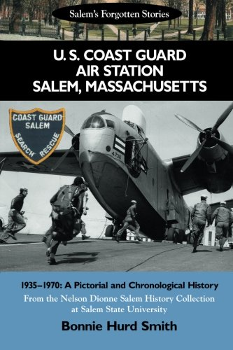 U. S. Coast Guard Air Station Salem, Massachusetts: 1935-1970: A Pictorial and Chronological ...