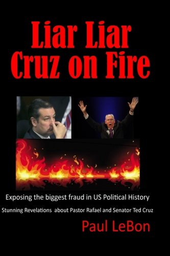 9781514830529: Liar Liar Cruz on Fire: Exposing the Biggest Fraud in US Political History