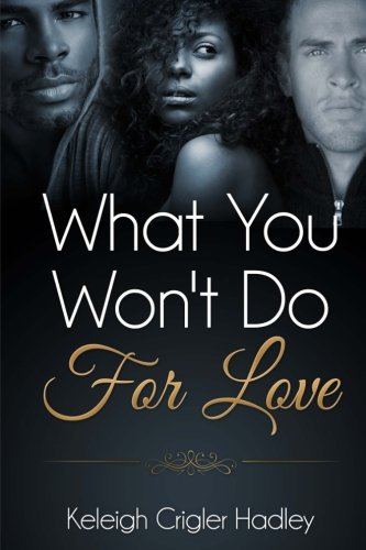 What You Won t Do for Love: Keleigh Crigler Hadley