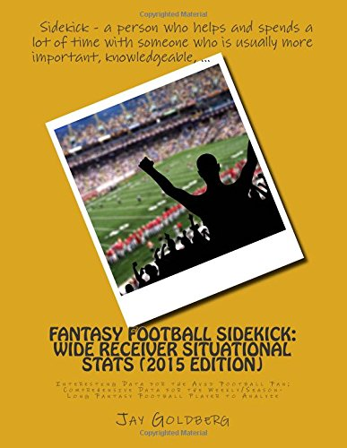 Fantasy Football Sidekick - Wide Receiver Situational Stats (2015 Edition): Interesting Data for ...