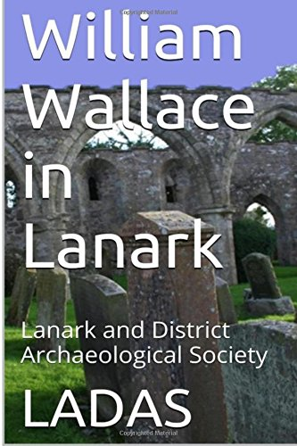 9781514835067: William Wallace in Lanark: Lanark and District Archaeological Society