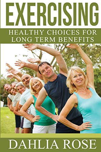 9781514835128: Exercising: Healthy Choices For Long Term Benefits