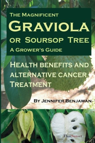 9781514836804: The Magnificent Graviola or Soursop Tree: A Grower?s Guide. Health Benefits and Alternative Cancer Treatment.