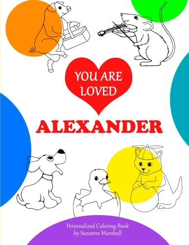 9781514839386: You Are Loved, Alexander: Personalized Book & Coloring Book (Personalized Coloring Book of Unconditional Love)