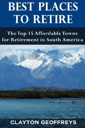 9781514841853: Best Places to Retire: The Top 15 Affordable Towns for Retirement in South America (Retirement Books)