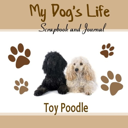 9781514841921: My Dog's Life Scrapbook and Journal Toy Poodle: Photo Journal, Keepsake Book and Record Keeper for your dog