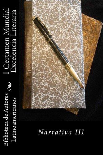 9781514843543: I Certamen Mundial Excelencia Literaria: Narrativa III (Volume 3) (Spanish Edition)