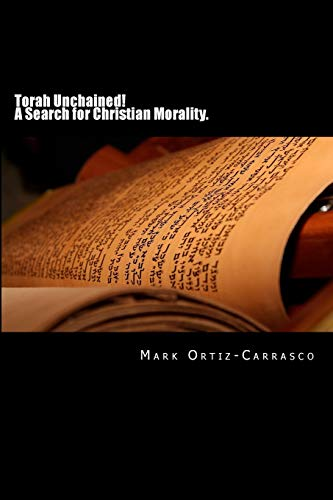 9781514844182: Torah Unchained! A Search for Christian Morality.