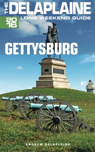9781514844212: GETTYSBURG - The Delaplaine 2016 Long Weekend Guide (Long Weekend Guides)