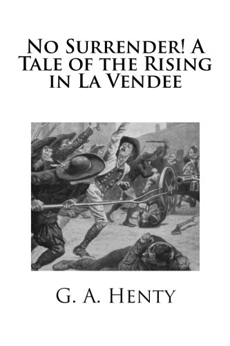 9781514844816: No Surrender! A Tale of the Rising in La Vendee