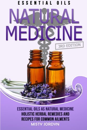 9781514845141: Essential Oils: Essential Oils as Natural Medicine- Holistic Herbal Remedies and Recipes for Common Ailments