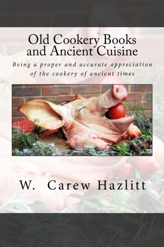 9781514845479: Old Cookery Books and Ancient Cuisine