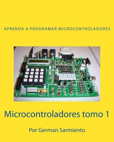 9781514848371: Microcontroladores tomo 1: Aprenda a programar microcontroladores (Volume 1) (Spanish Edition)