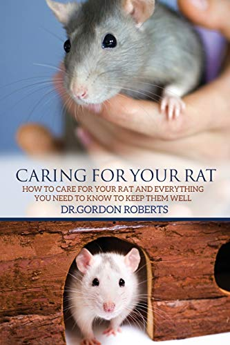 9781514850824: Caring for Your Rat: How to Care for your Rat and Everything you Need to Know to Keep Them Well