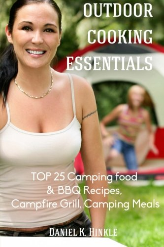 9781514851678: Outdoor Cooking Essentials: TOP 25 Camping food & BBQ Recipes, Campfire Grill, C: Volume 12 (Outdoor Kitchen)