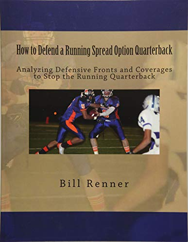 9781514852156: How to Defend a Running Spread Option Quarterback: Analyzing Defensive Fronts and Coverages to Stop the Running Quarterback